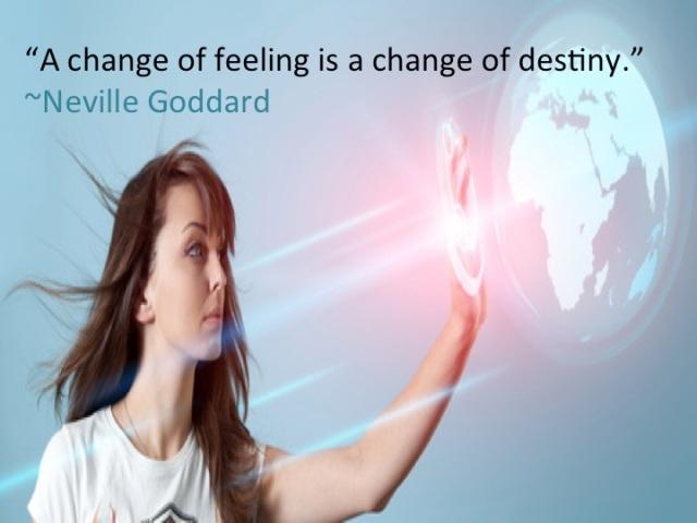 A change in feeling is a change in destiny.