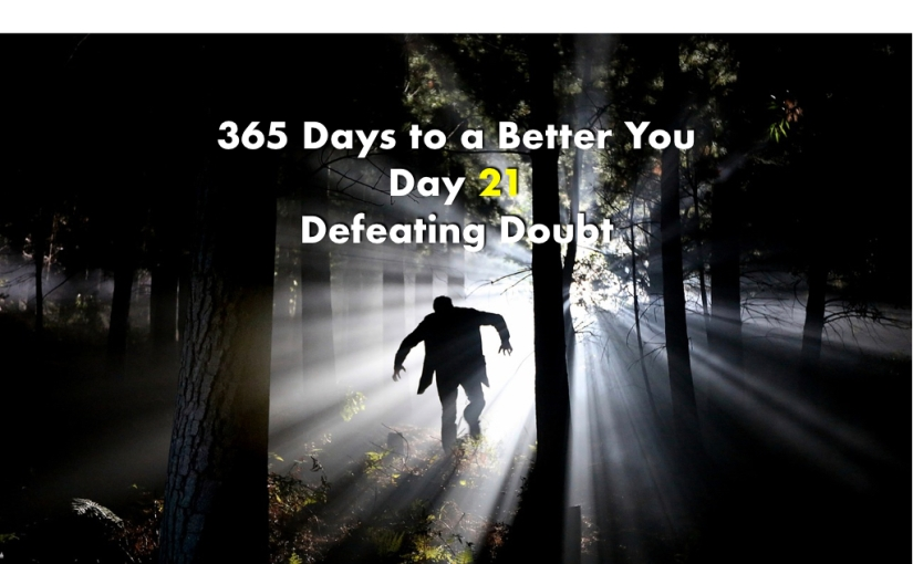 10 Practical Ways to Defeat Your Doubts – Day 21 of 365 Days to a Better You