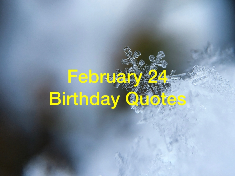 Motivational Quotes by February 24 Birthdays