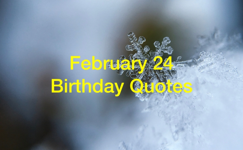Motivational Quotes by February 24Birthdays