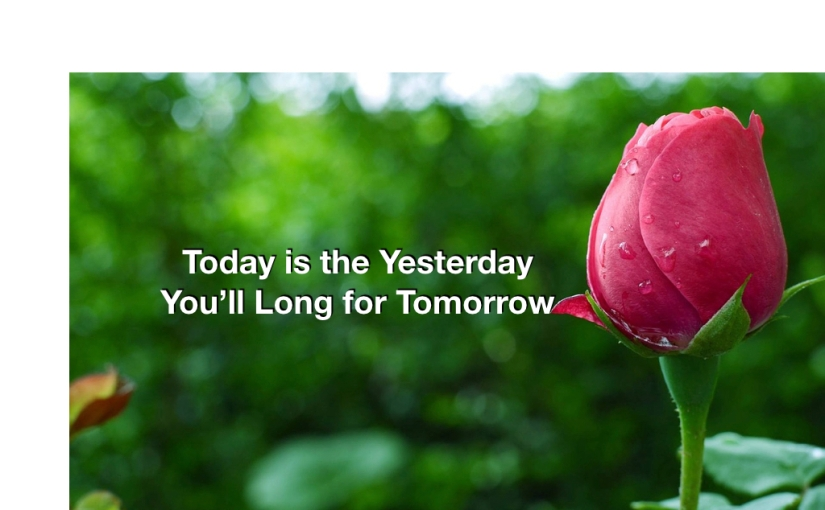 Today Is The Yesterday – Day 118 of 365 Days to a BetterYou