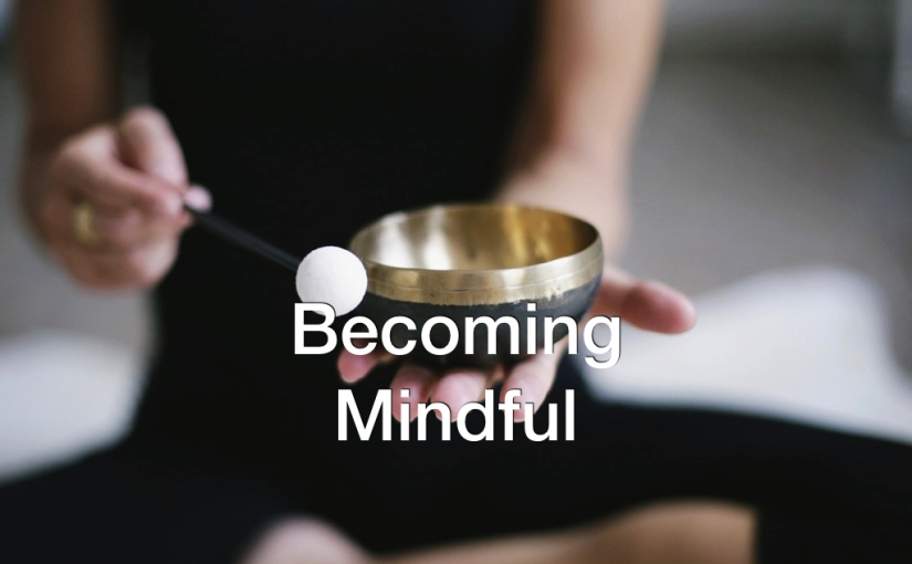 Becoming Mindful – Day 128 of 365 Days to a BetterYou