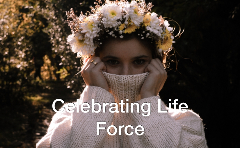 Celebrating The Life Force – Day 121 of 365 Days to a BetterYou