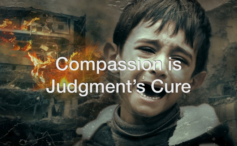Compassion is Judgment's Cure – Day 145 of 365 Days to a Better You