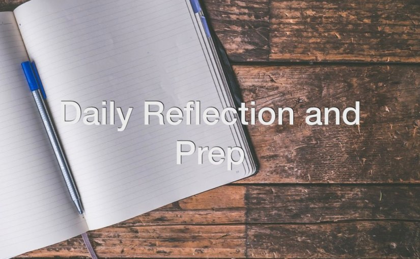 Daily Reflection and Prep – Day 149 of 365 Days to a Better You