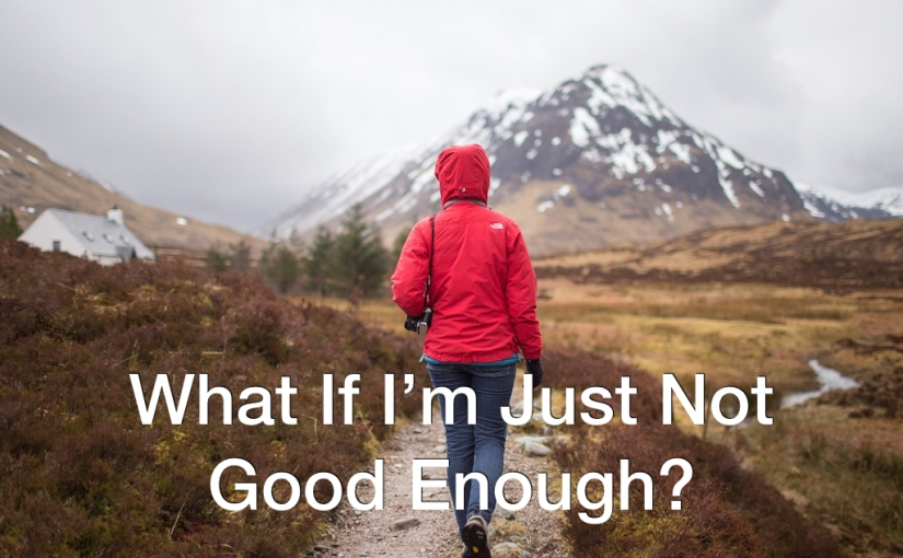 What If I'm Just Not Good Enough? – Day 123 of 365 Days to a BetterYou