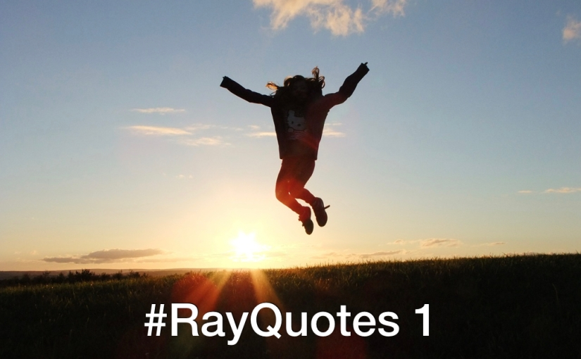 #RayQuotes 1 – Day 134 of 365 Days to a Better You