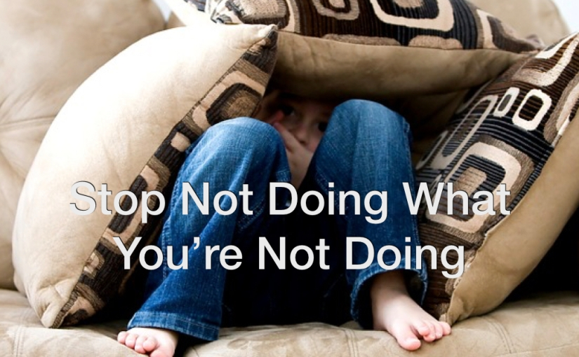 Stop Not Doing What You're Not Doing – Day 143 of 365 Days to a Better You