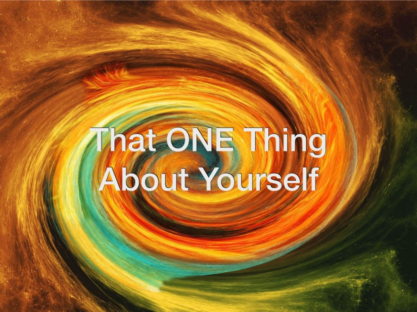That ONE Thing About Yourself – Day 138 of 365 Days to a Better You