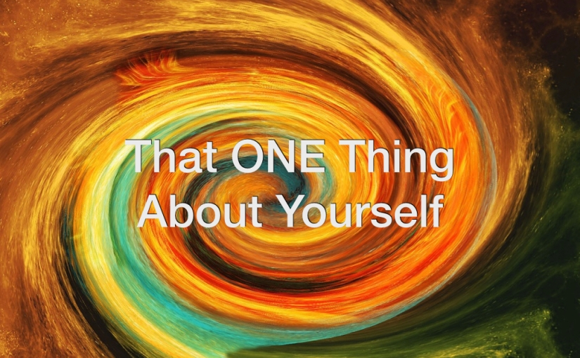 That ONE Thing About Yourself – Day 138 of 365 Days to a BetterYou