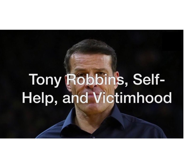 Tony Robbins, Self-Help, and Victimhood – Day 144 of 365 Days to a Better You