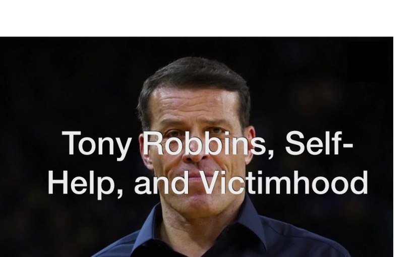 Tony Robbins, Self-Help, and Victimhood – Day 144 of 365 Days to a BetterYou