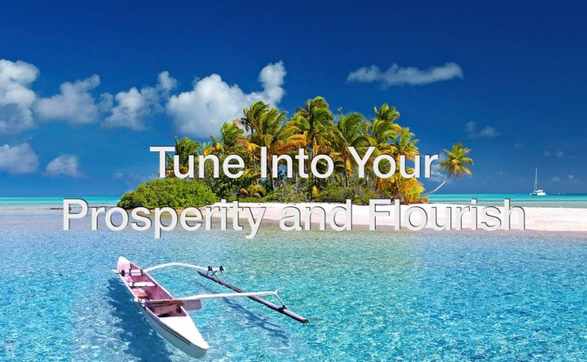 Tune Into Your Prosperity and Flourish – Day 148 of 365 Days to You