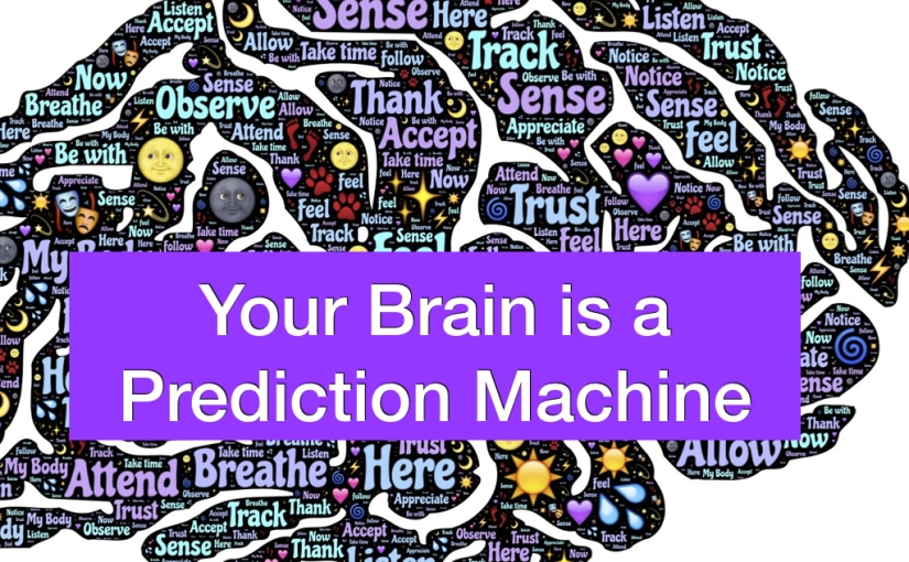 Your Brain is a Prediction Machine – Day 124 of 365 Days to a Better You