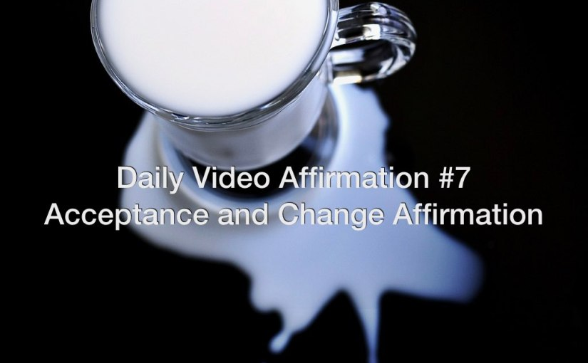 Daily Video Affirmation #7 – Acceptance and Change Affirmation
