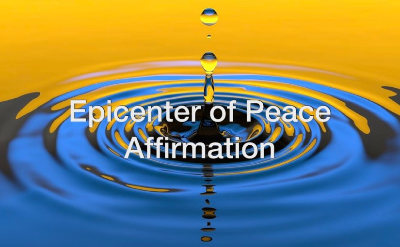 Daily Video Affirmation: Epicenter of Peace Affirmation
