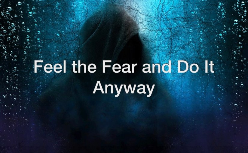 Feel the Fear and Do It Anyway – Day 171 of 365 Days to a Better You