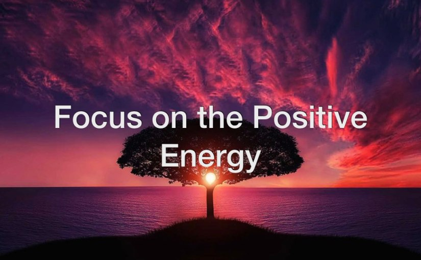 Focus on the Positive Energy – Day 164 of 365 Days to a Better You