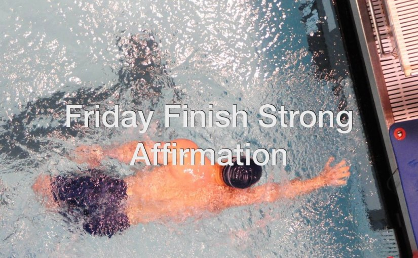 Daily Video Affirmation #3 – Friday Finish the Week StrongAffirmation