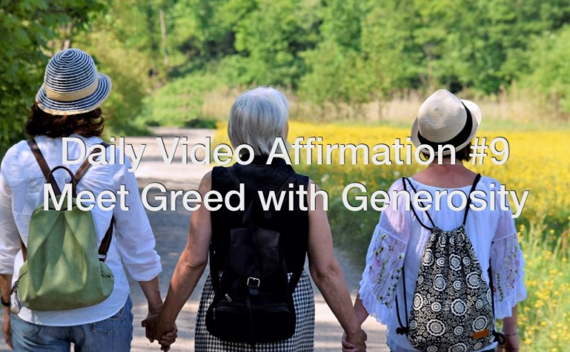 Daily Video Affirmation #9 – Meet Greed with Generosity