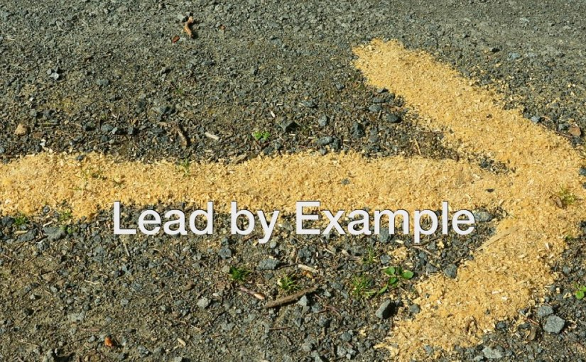 Lead By Example – Day 152 of 365 Days to a Better You