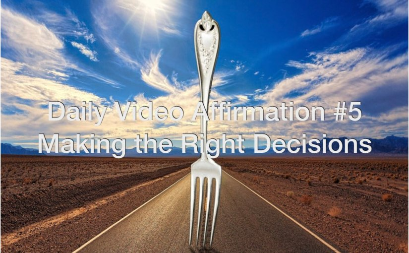 Daily Video Affirmations #5 – Making the Right Decisions