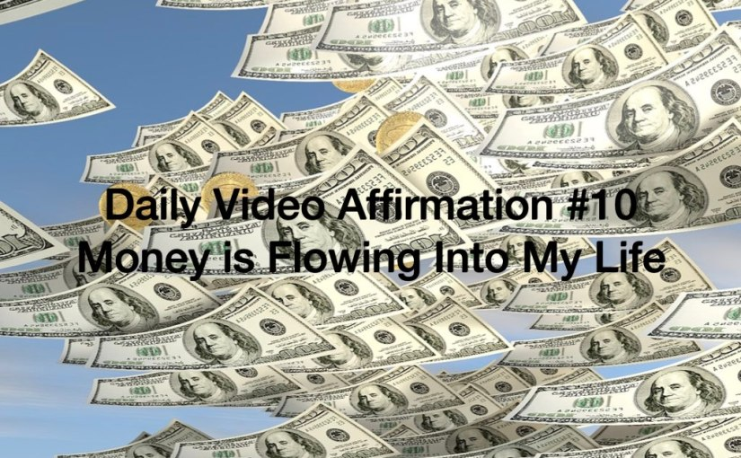 Daily Video Affirmation #10 – Money Flows Into My Life