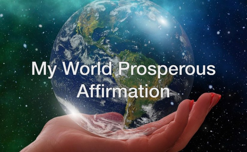Daily Video Affirmation #4 – My World Prosperous Affirmation
