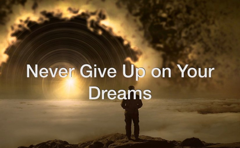 Never Give Up on Your Dreams – Day 161 of 365 Days to a Better You