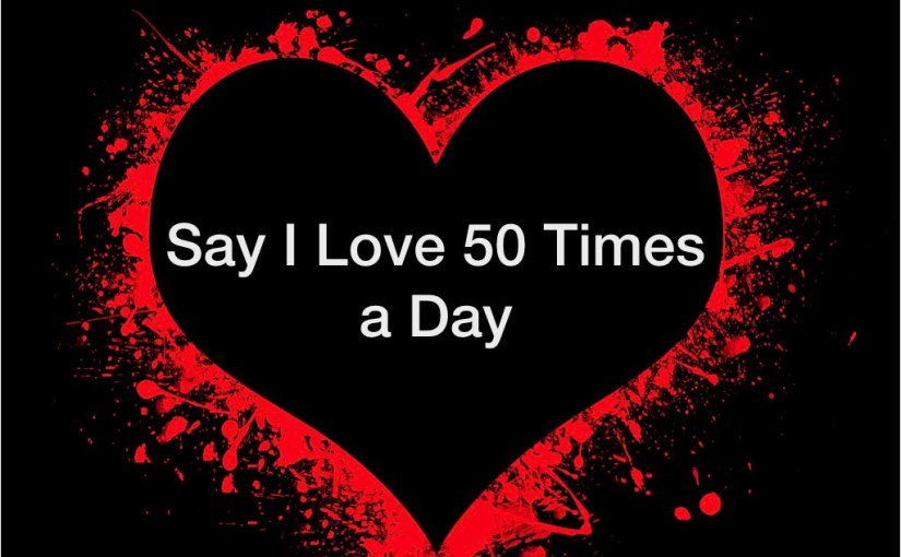 Say I Love 50 Times a Day – Day 170 of 365 Days to a Better You