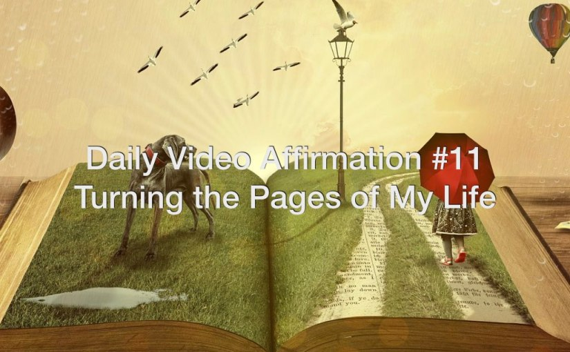 Daily Video Affirmation #11 – Turning the Pages of My Life