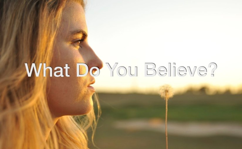 What Do You Believe? – Day 168 of 365 Days to a Better You