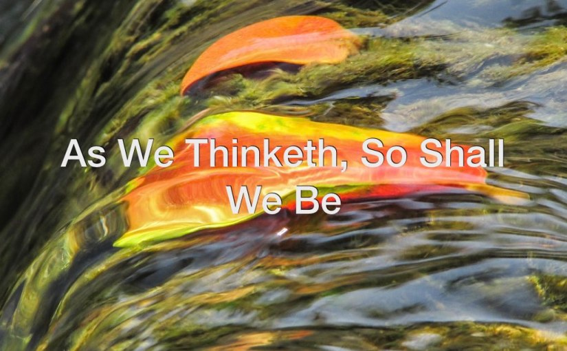 As We Thinketh, So Shall We Be – Day 186 of 365 Days to a Better You