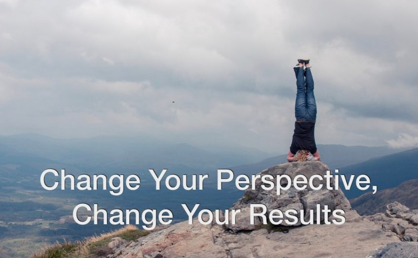 Change Your Perspective, Change Your Results – Day 182 of 365 Days to a Better You