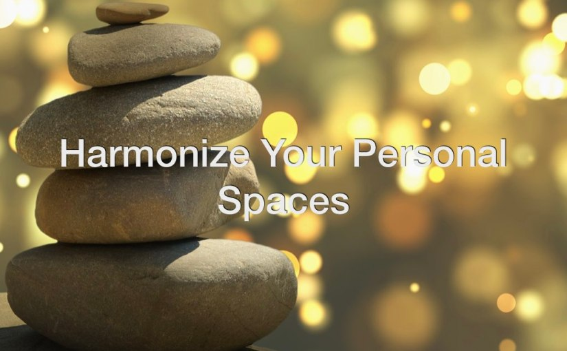 Harmonize Your Personal Spaces – Day 181 of 365 Days to a Better You
