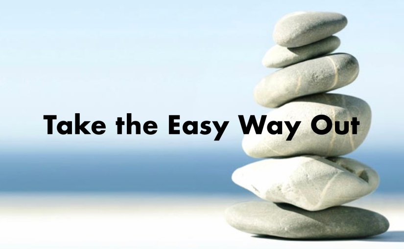 Take the Easy Way Out – Day 193 of 365 Days to a Better You