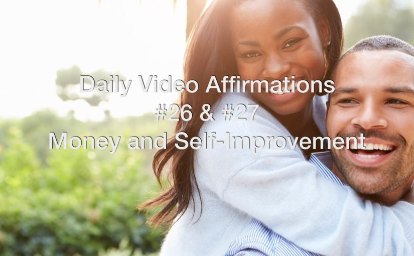 Daily Video Affirmations #26 and #27