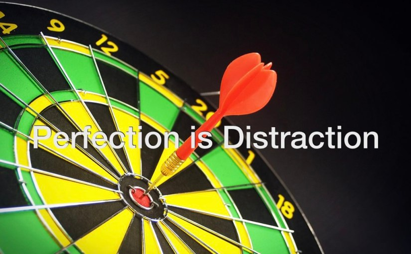Perfection is Distraction – Day 178 of 365 Days to a Better You