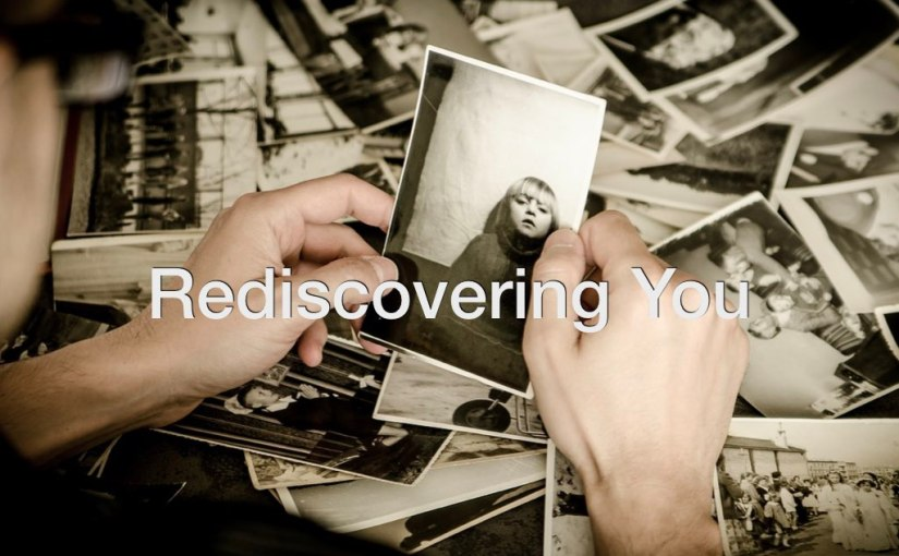 Rediscovering You – Day 198 of 365 Days to a Better You