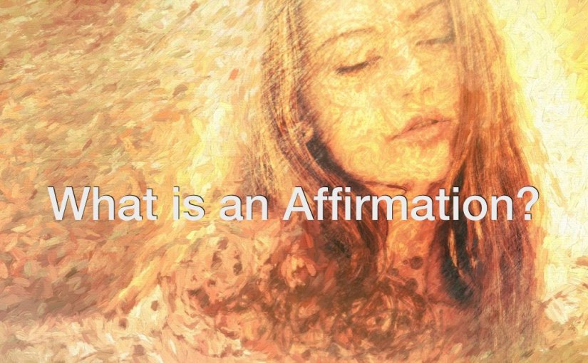 About Affirmations Video #1 – What Is An Affirmation?