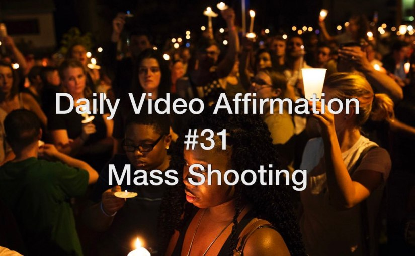 Daily Video Affirmation #31 – Mass Shooting Affirmation