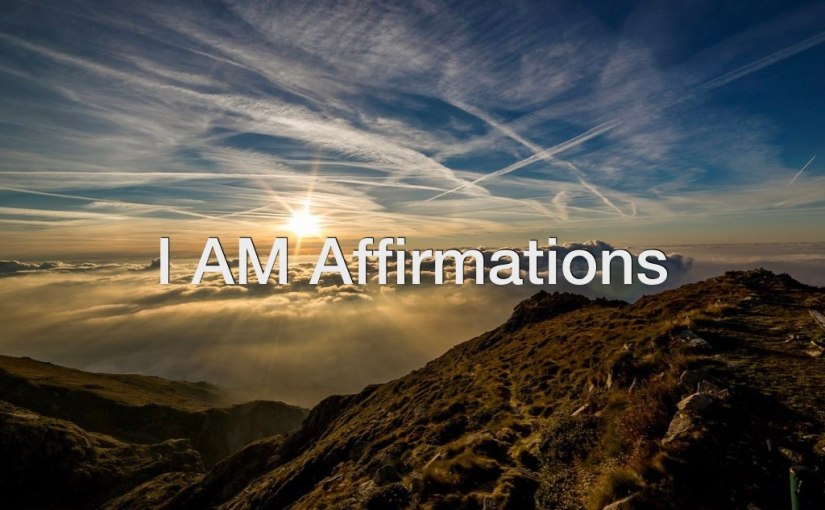 I AM Affirmations – Day 213 of 365 Days to a BetterYou
