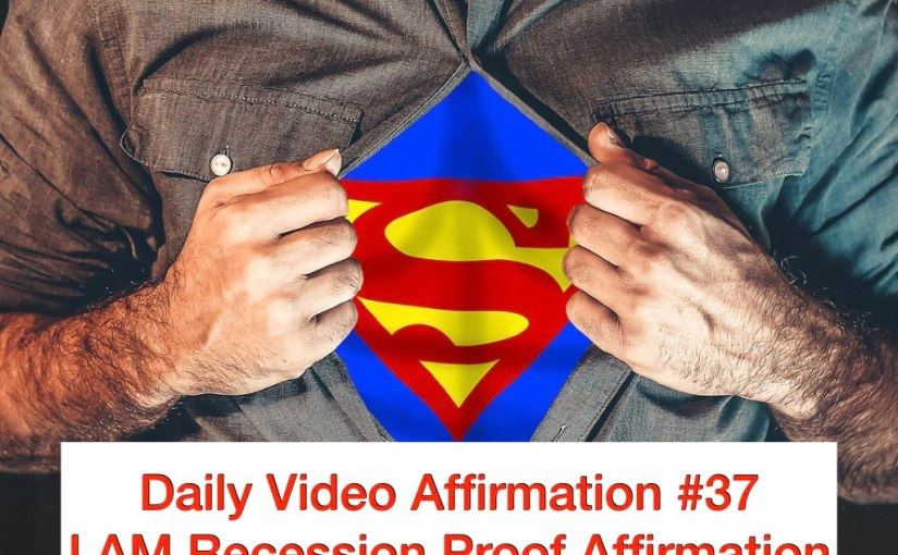 Daily Video Affirmation #37 – I AM Recession Proof Affirmation
