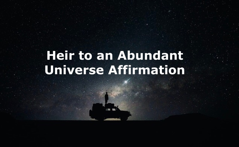 Daily Video Affirmation #33 – Heir to An Abundant Universe