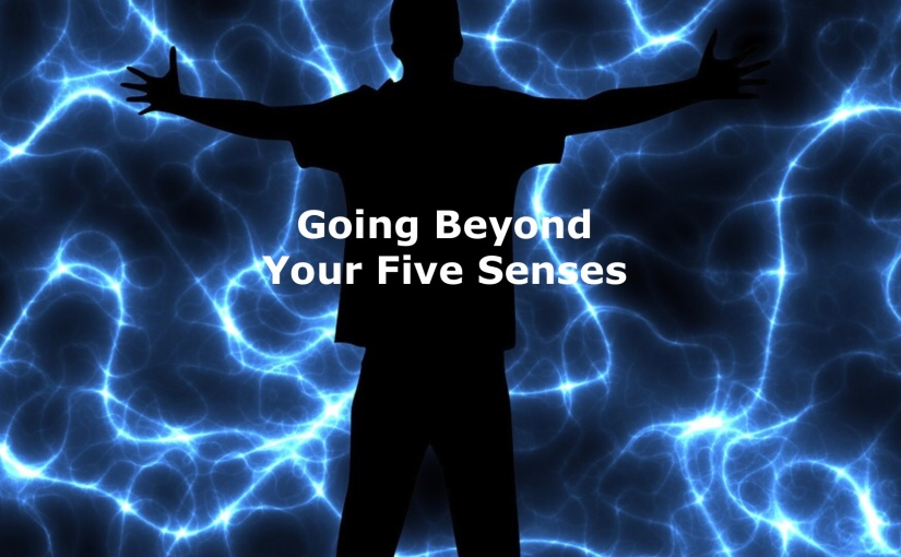Going Beyond Five Senses – Day 218 of 365 Days to a Better You