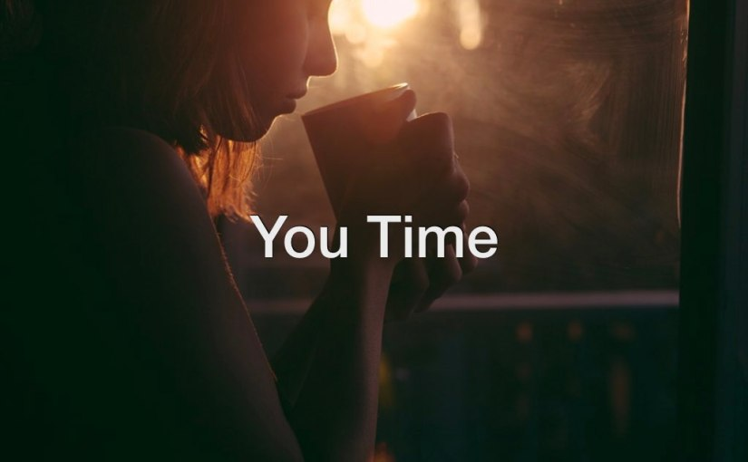 You Time – Day 211 of 365 Days to a Better You
