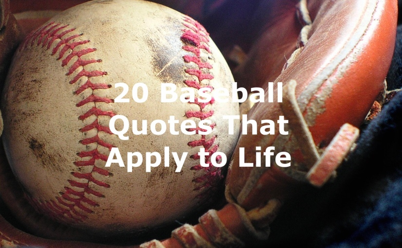 20 Baseball Quotes That Apply to Life – Day 227 of 365 Days to a BetterYou