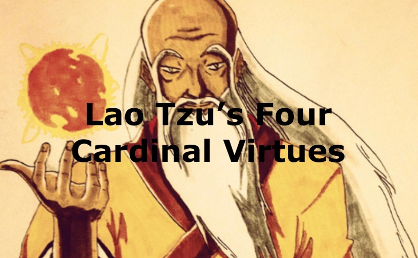 Lao Tzu's Four Cardinal Virtues – Day 241 of 365 Days to a Better You