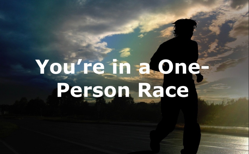 You're in a One-Person Race – Day 246 of 365 Days to a BetterYou