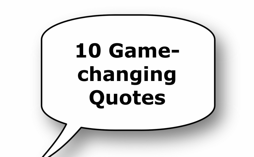 10 Game-changing Quotes – Day 248 of 365 Days to a Better You